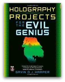HOLOGRAPHY PROJECTS for the EVIL GENIUS GAVIN HARPER